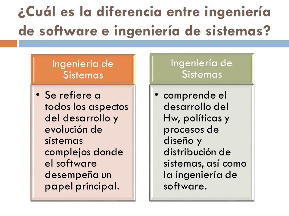 ¿Cuál es la diferencia entre ingeniería de software e ingeniería de sistemas? Ingeniería de Sistemas Se refiere a todos los aspectos del desarrollo y