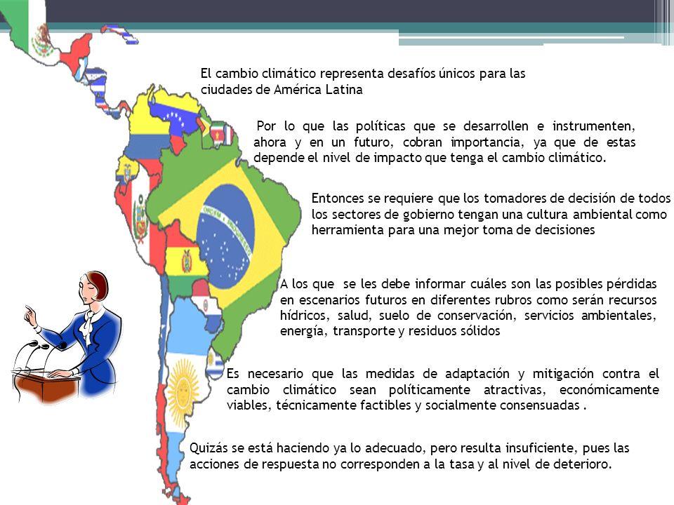 El cambio climático representa desafíos únicos para las ciudades de América Latina Por lo que las políticas que se desarrollen e instrumenten, ahora y