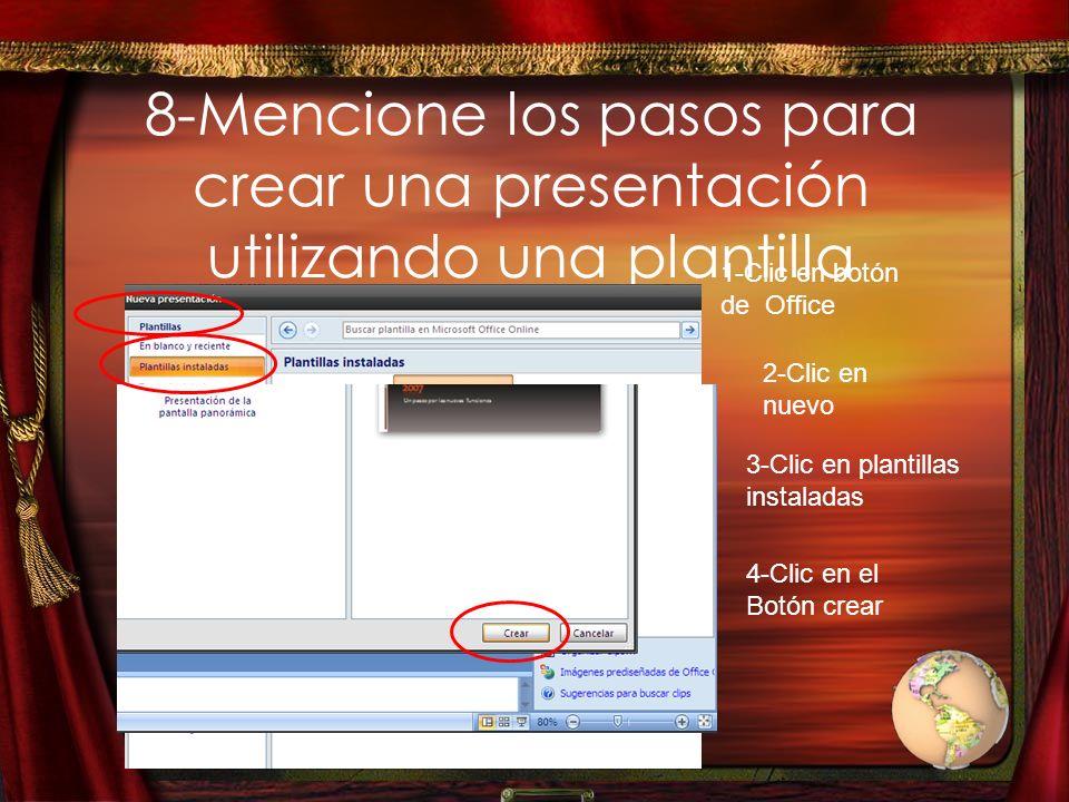 8-Mencione los pasos para crear una presentación utilizando una plantilla 1-Clic en botón de Office 2-Clic en nuevo 3-Clic en plantillas instaladas 4-