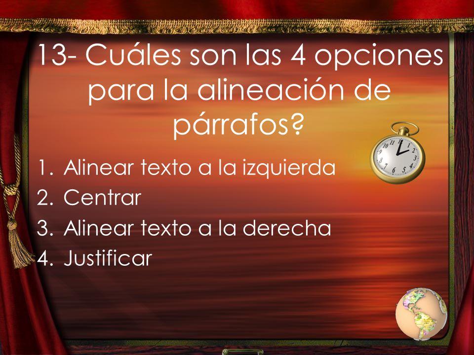 13- Cuáles son las 4 opciones para la alineación de párrafos? 1.Alinear texto a la izquierda 2.Centrar 3.Alinear texto a la derecha 4.Justificar