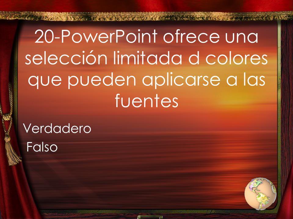 20-PowerPoint ofrece una selección limitada d colores que pueden aplicarse a las fuentes Verdadero Falso