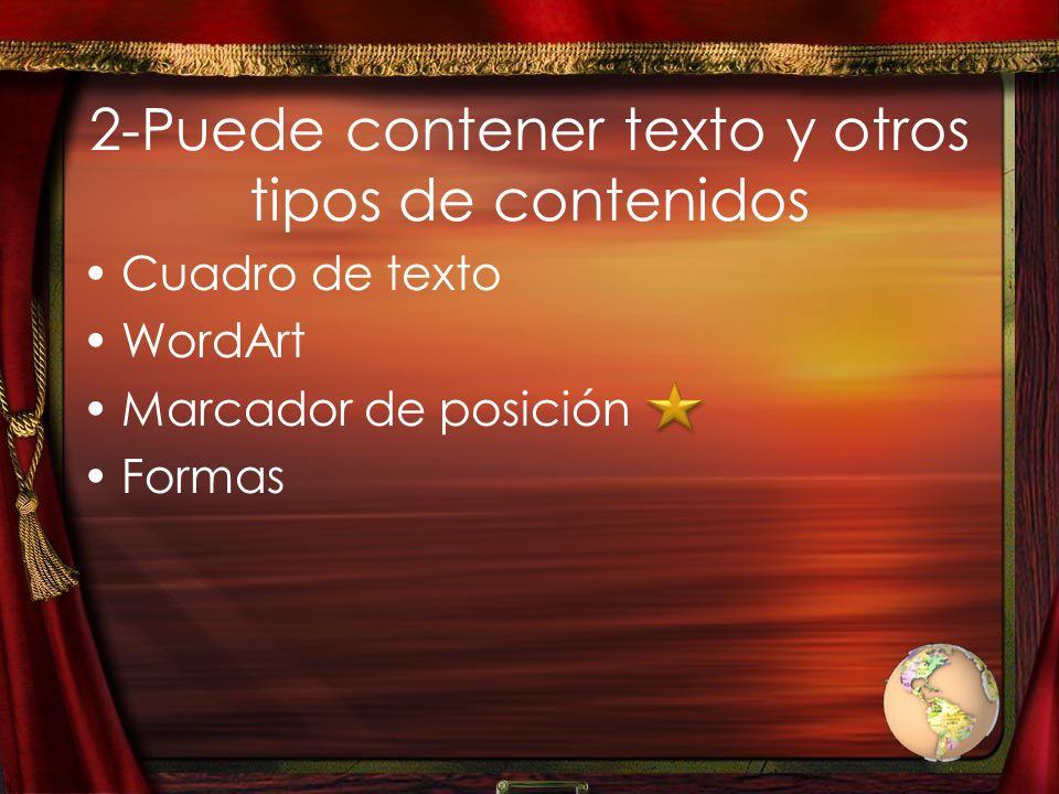 2-Puede contener texto y otros tipos de contenidos Cuadro de texto WordArt Marcador de posición Formas
