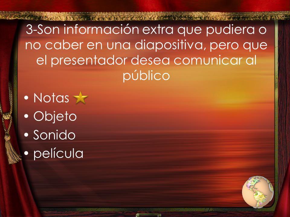 3-Son información extra que pudiera o no caber en una diapositiva, pero que el presentador desea comunicar al público Notas Objeto Sonido película