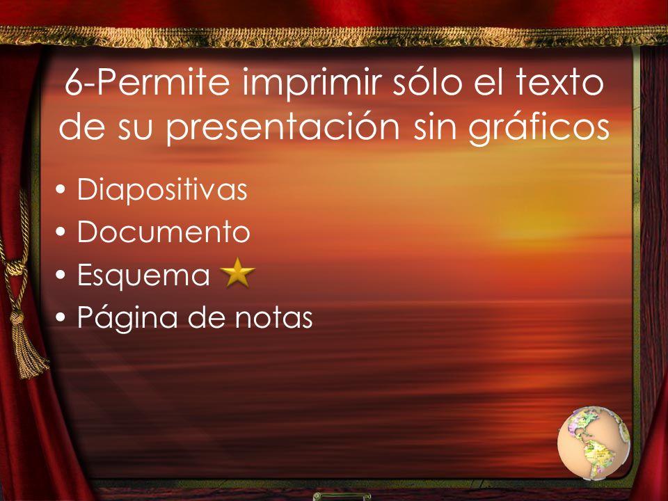 6-Permite imprimir sólo el texto de su presentación sin gráficos Diapositivas Documento Esquema Página de notas