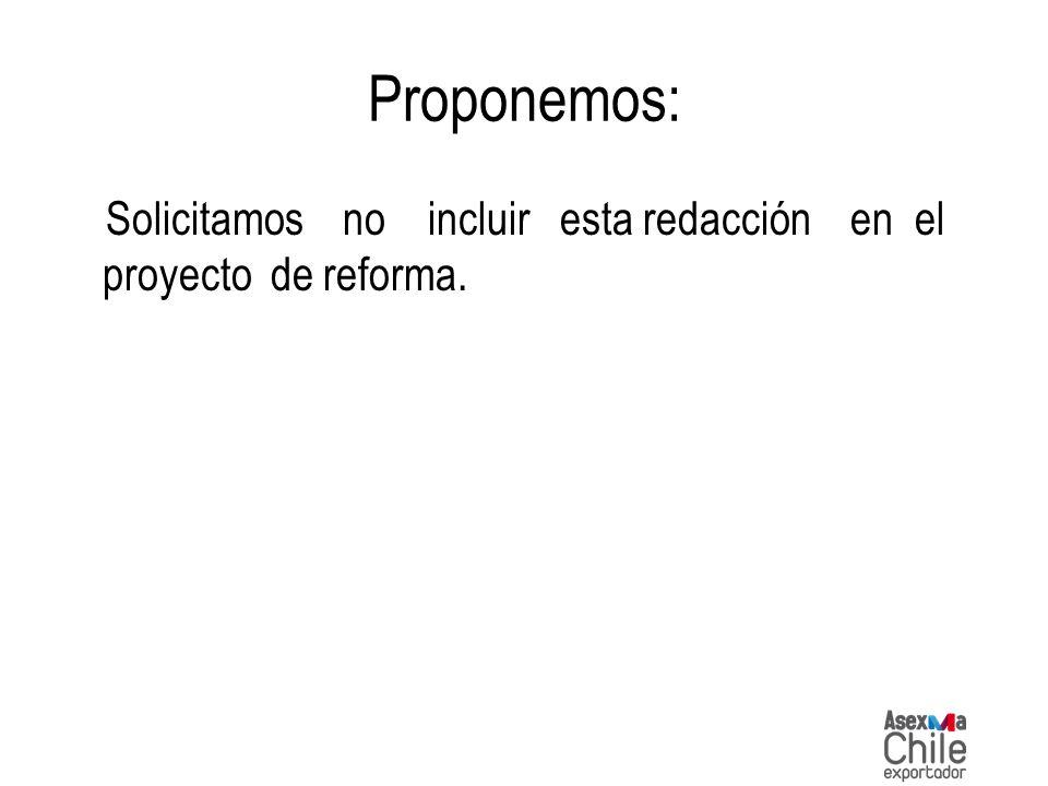 Proponemos: Solicitamos no incluir esta redacción en el proyecto de reforma.
