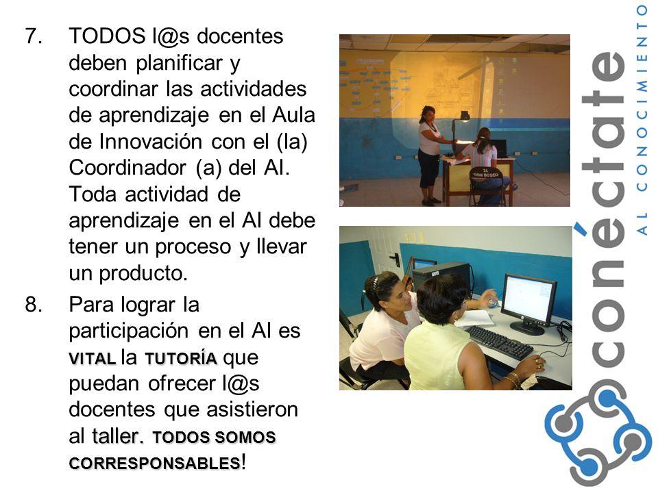7.TODOS l@s docentes deben planificar y coordinar las actividades de aprendizaje en el Aula de Innovación con el (la) Coordinador (a) del AI.
