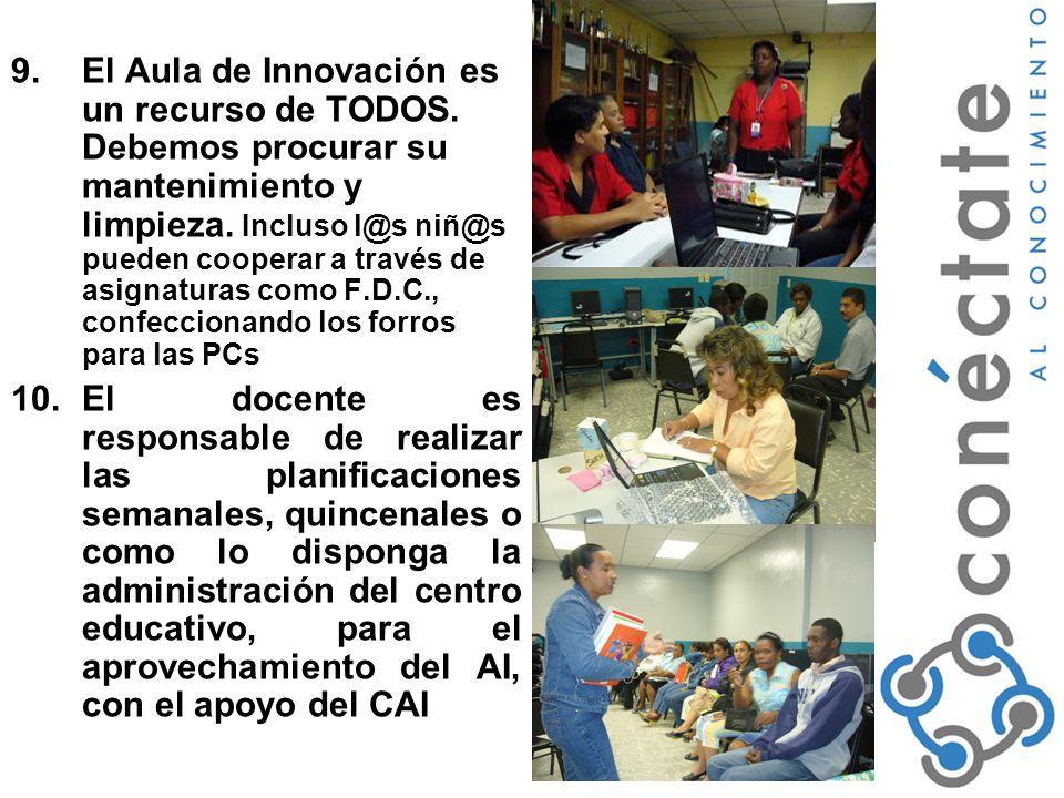 9.El Aula de Innovación es un recurso de TODOS.Debemos procurar su mantenimiento y limpieza.