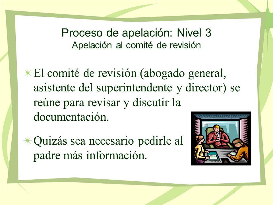 Proceso de apelación: Nivel 3 Apelación al comité de revisión El comité de revisión (abogado general, asistente del superintendente y director) se reúne para revisar y discutir la documentación.