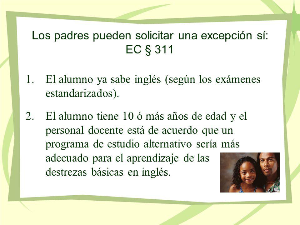 Los padres pueden solicitar una excepción sí: EC § 311 1.El alumno ya sabe inglés (según los exámenes estandarizados).