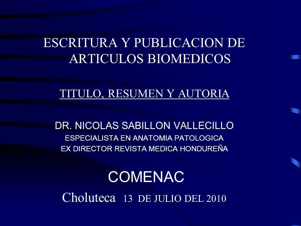 ESCRITURA Y PUBLICACION DE ARTICULOS BIOMEDICOS TITULO, RESUMEN Y AUTORIA DR. NICOLAS SABILLON VALLECILLO ESPECIALISTA EN ANATOMIA PATOLOGICA EX DIREC