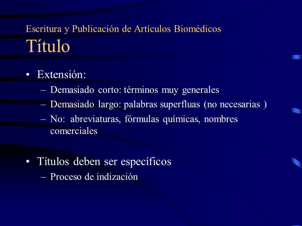 Escritura y Publicación de Artículos Biomédicos Título Extensión: –Demasiado corto: términos muy generales –Demasiado largo: palabras superfluas (no n