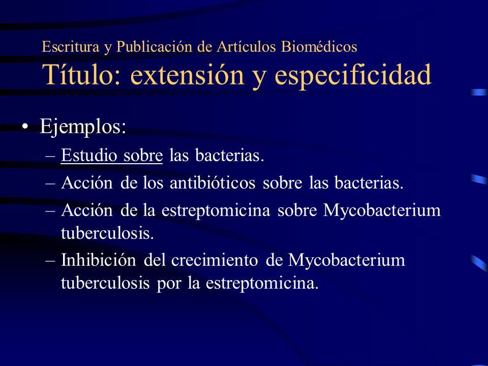 Escritura y Publicación de Artículos Biomédicos Título: extensión y especificidad Ejemplos: –Estudio sobre las bacterias. –Acción de los antibióticos