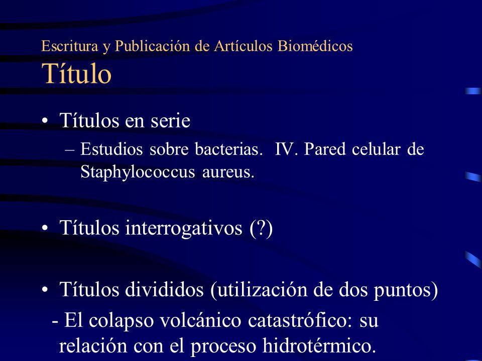 Escritura y Publicación de Artículos Biomédicos Título Títulos en serie –Estudios sobre bacterias. IV. Pared celular de Staphylococcus aureus. Títulos