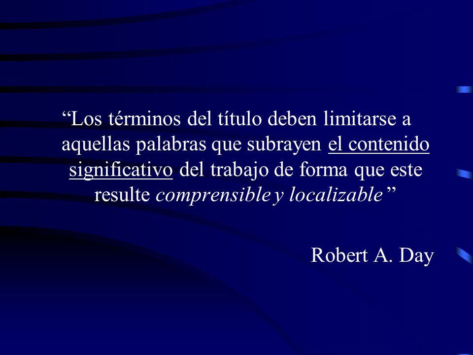 Los términos del título deben limitarse a aquellas palabras que subrayen el contenido significativo del trabajo de forma que este resulte comprensible y localizable Robert A.