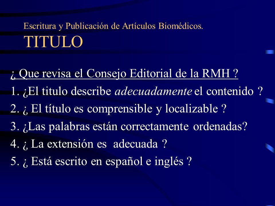Escritura y Publicación de Artículos Biomédicos. TITULO ¿ Que revisa el Consejo Editorial de la RMH ? 1. ¿El titulo describe adecuadamente el contenid