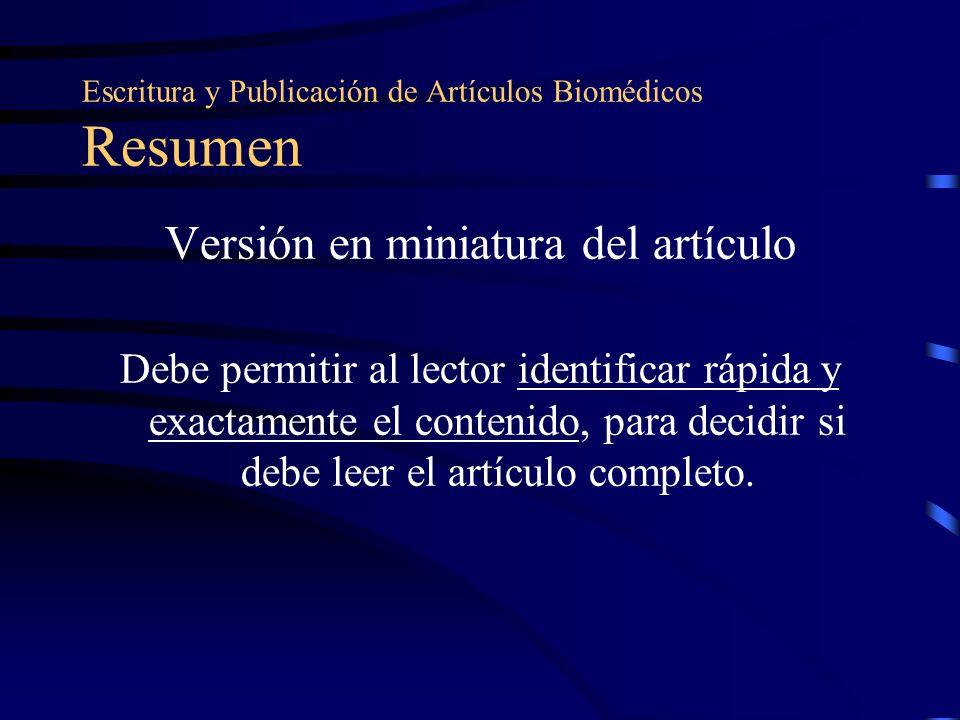 Escritura y Publicación de Artículos Biomédicos Resumen Versión en miniatura del artículo Debe permitir al lector identificar rápida y exactamente el contenido, para decidir si debe leer el artículo completo.