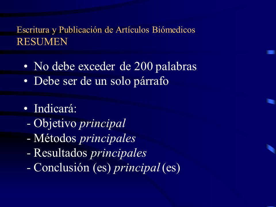 Escritura y Publicación de Artículos Biómedicos RESUMEN No debe exceder de 200 palabras Debe ser de un solo párrafo Indicará: - Objetivo principal - Métodos principales - Resultados principales - Conclusión (es) principal (es)