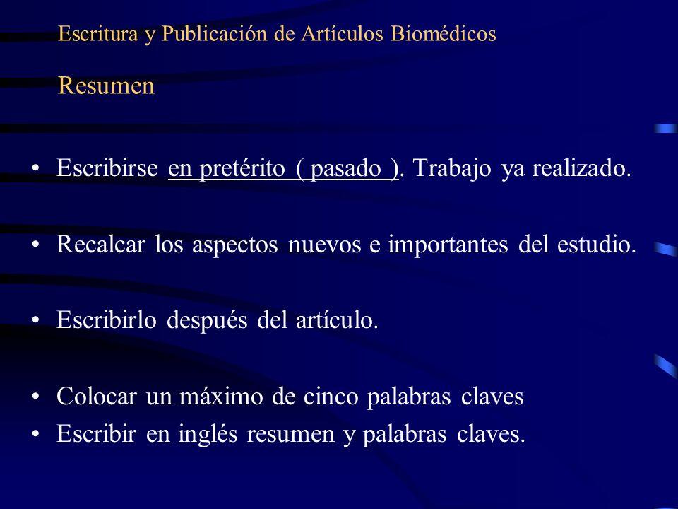 Escritura y Publicación de Artículos Biomédicos Resumen Escribirse en pretérito ( pasado ). Trabajo ya realizado. Recalcar los aspectos nuevos e impor