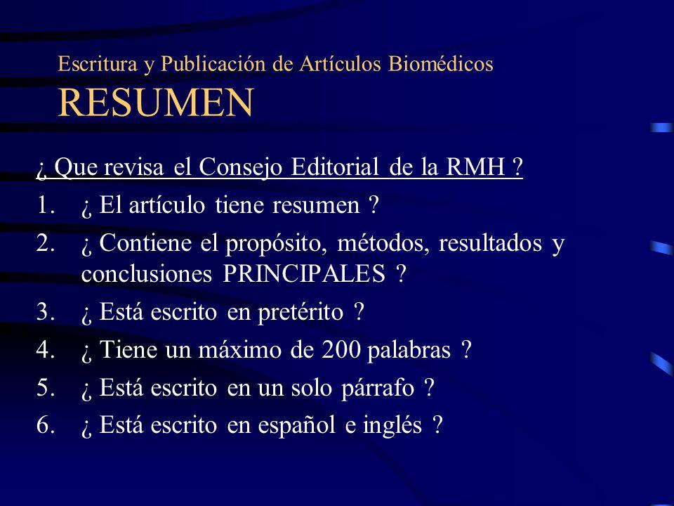 Escritura y Publicación de Artículos Biomédicos RESUMEN ¿ Que revisa el Consejo Editorial de la RMH ? 1.¿ El artículo tiene resumen ? 2.¿ Contiene el
