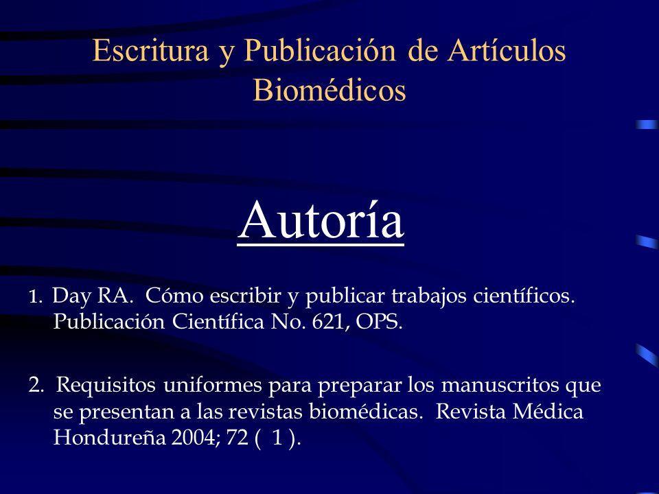 Escritura y Publicación de Artículos Biomédicos Autoría 1. Day RA. Cómo escribir y publicar trabajos científicos. Publicación Científica No. 621, OPS.