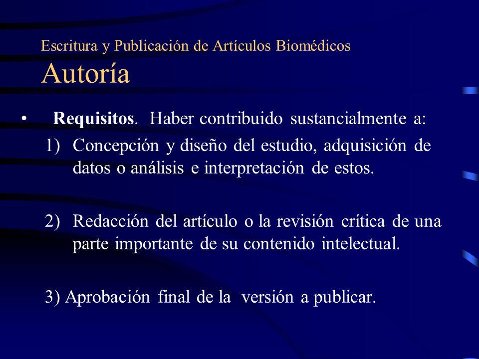 Escritura y Publicación de Artículos Biomédicos Autoría Requisitos. Haber contribuido sustancialmente a: 1)Concepción y diseño del estudio, adquisició
