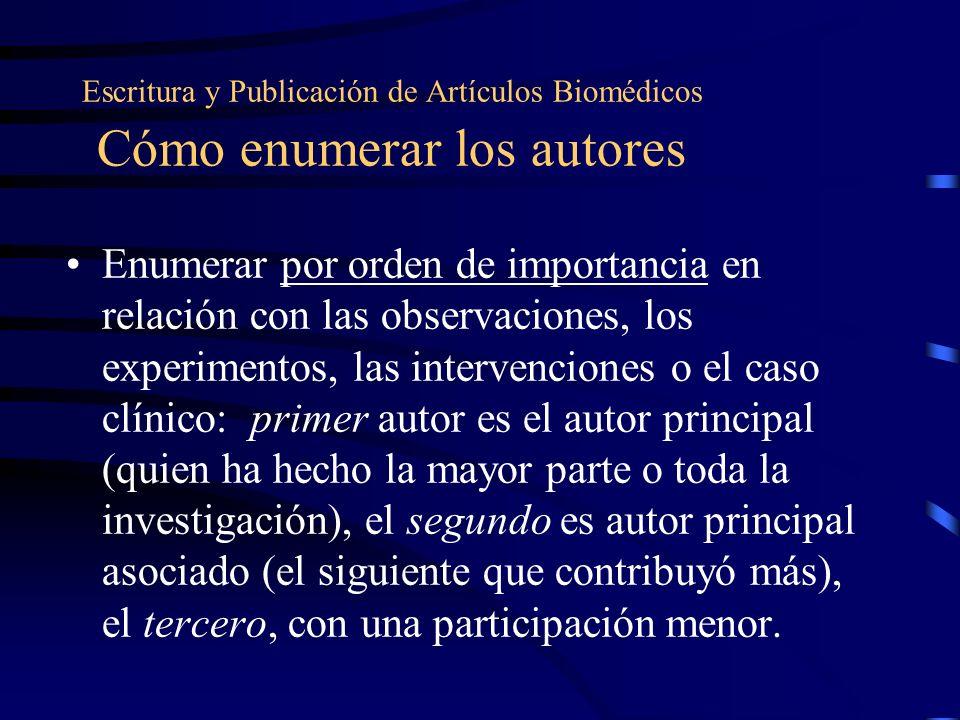 Escritura y Publicación de Artículos Biomédicos Cómo enumerar los autores Enumerar por orden de importancia en relación con las observaciones, los exp
