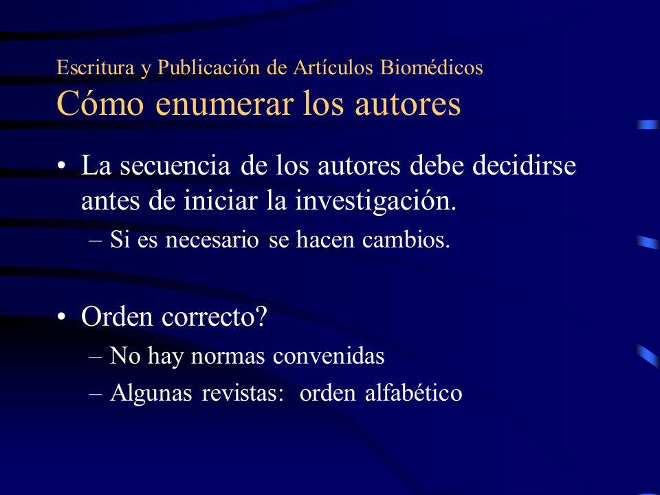 Escritura y Publicación de Artículos Biomédicos Cómo enumerar los autores La secuencia de los autores debe decidirse antes de iniciar la investigación