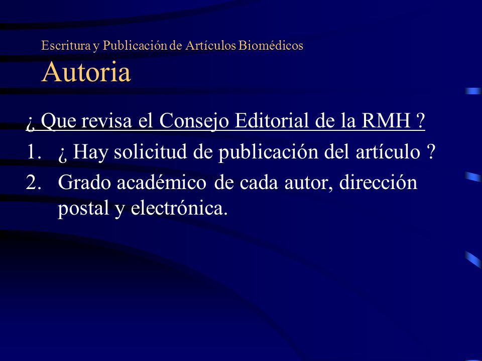 Escritura y Publicación de Artículos Biomédicos Autoria ¿ Que revisa el Consejo Editorial de la RMH ? 1.¿ Hay solicitud de publicación del artículo ?