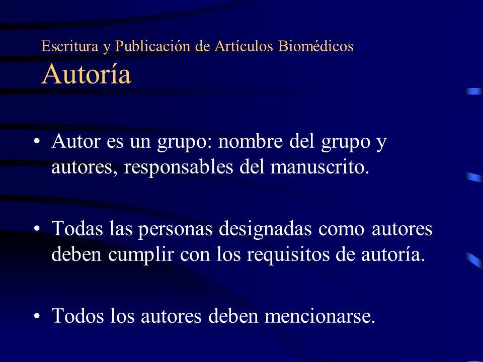 Escritura y Publicación de Artículos Biomédicos Autoría Autor es un grupo: nombre del grupo y autores, responsables del manuscrito.