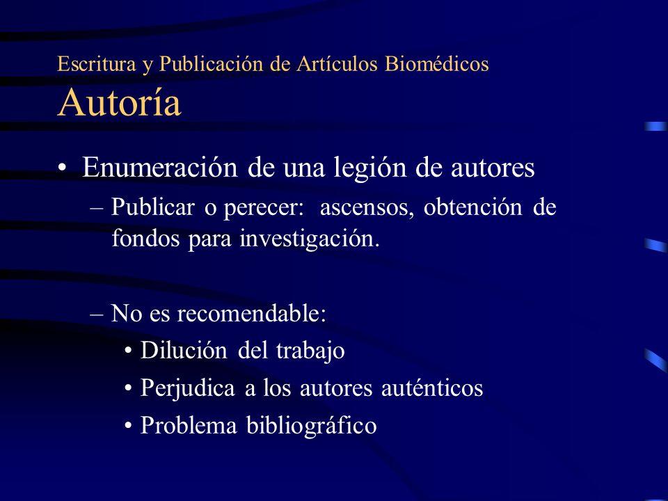 Escritura y Publicación de Artículos Biomédicos Autoría Enumeración de una legión de autores –Publicar o perecer: ascensos, obtención de fondos para i