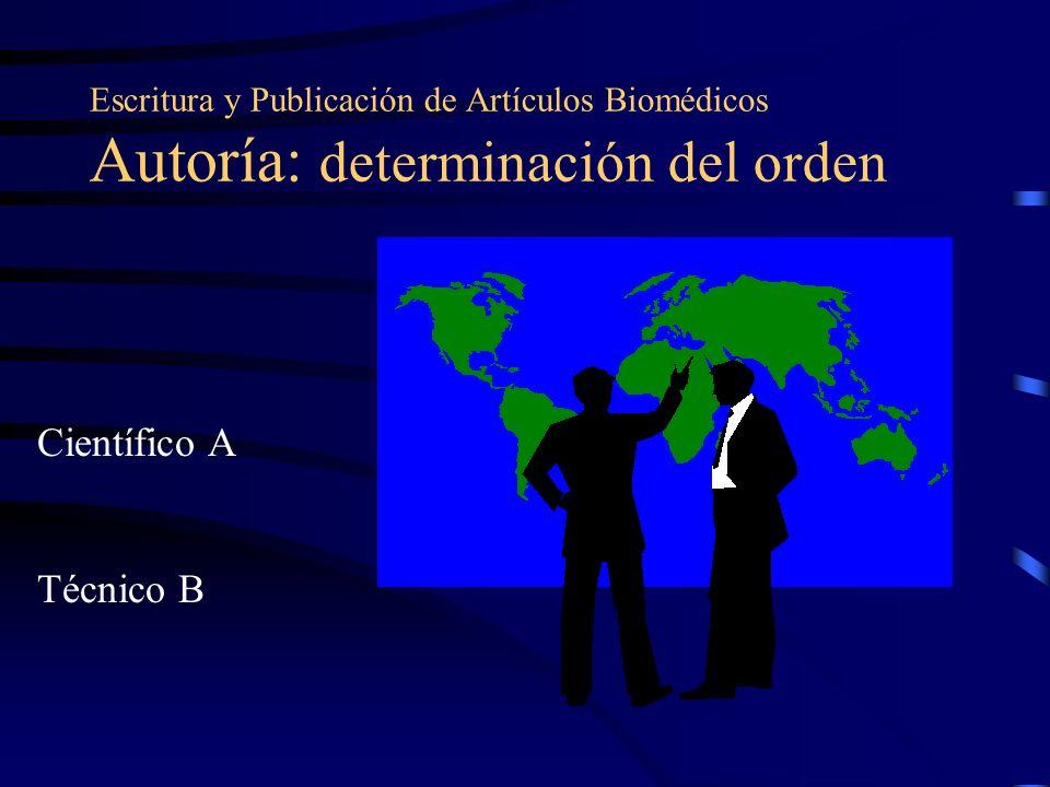 Escritura y Publicación de Artículos Biomédicos Autoría: determinación del orden Científico A Técnico B