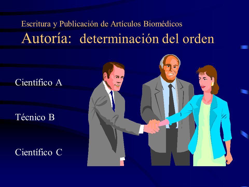 Escritura y Publicación de Artículos Biomédicos Autoría: determinación del orden Científico A Técnico B Científico C