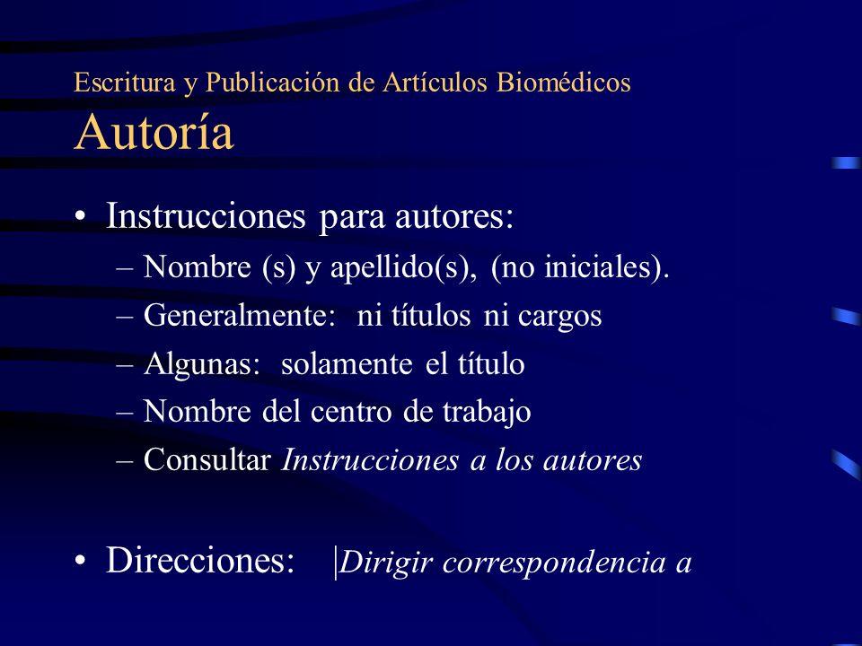 Escritura y Publicación de Artículos Biomédicos Autoría Instrucciones para autores: –Nombre (s) y apellido(s), (no iniciales). –Generalmente: ni títul