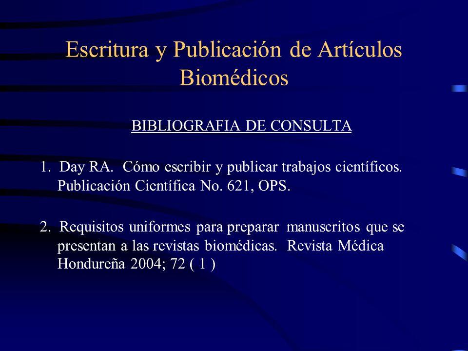 Escritura y Publicación de Artículos Biomédicos BIBLIOGRAFIA DE CONSULTA 1. Day RA. Cómo escribir y publicar trabajos científicos. Publicación Científ