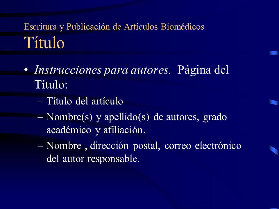 Escritura y Publicación de Artículos Biomédicos Título Instrucciones para autores. Página del Título: –Título del artículo –Nombre(s) y apellido(s) de