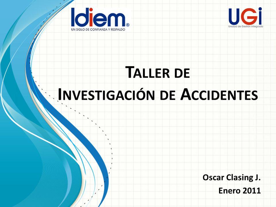 T ALLER DE I NVESTIGACIÓN DE A CCIDENTES Oscar Clasing J. Enero 2011