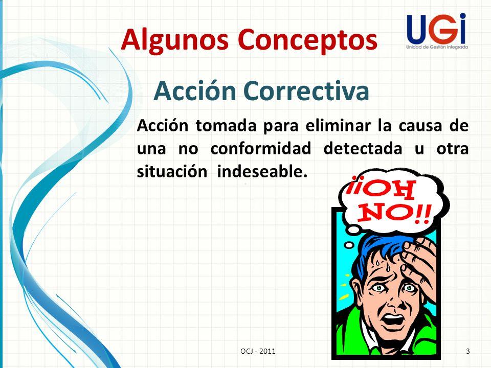 4OCJ - 2011 Acción Preventiva Acción tomada para eliminar la causa de una no conformidad potencial u otra situación potencialmente indeseable.