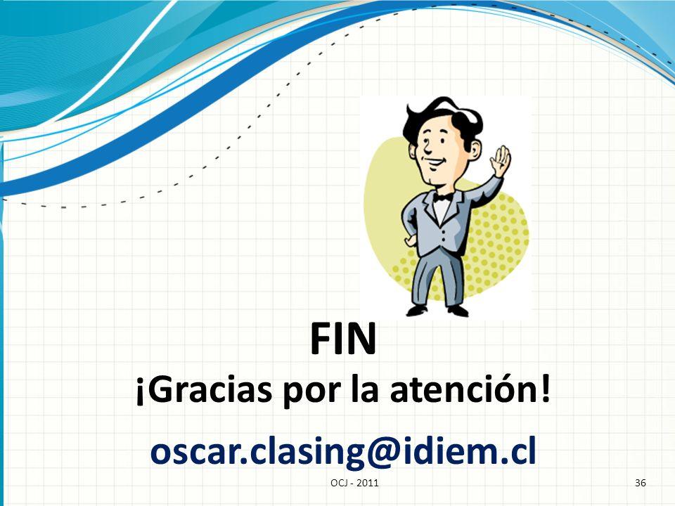 36OCJ - 2011 ¡Gracias por la atención! FIN oscar.clasing@idiem.cl