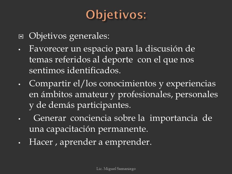 Objetivos generales: Favorecer un espacio para la discusión de temas referidos al deporte con el que nos sentimos identificados.