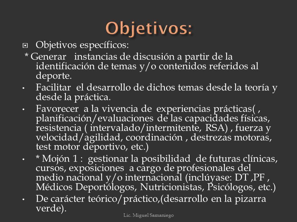 Objetivos específicos: * Generar instancias de discusión a partir de la identificación de temas y/o contenidos referidos al deporte.