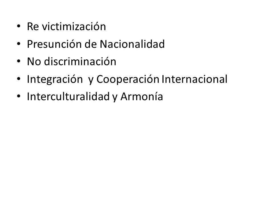 Re victimización Presunción de Nacionalidad No discriminación Integración y Cooperación Internacional Interculturalidad y Armonía