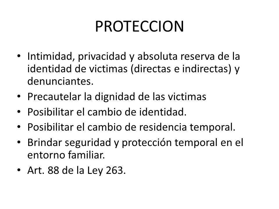 PROTECCION Intimidad, privacidad y absoluta reserva de la identidad de victimas (directas e indirectas) y denunciantes. Precautelar la dignidad de las