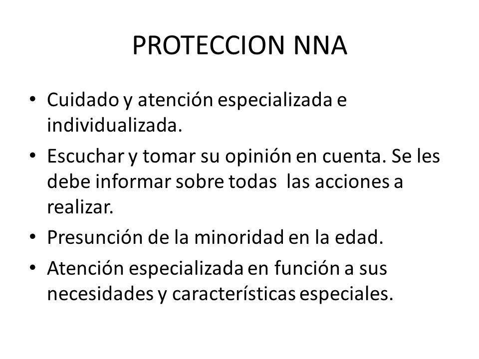 PROTECCION NNA Cuidado y atención especializada e individualizada. Escuchar y tomar su opinión en cuenta. Se les debe informar sobre todas las accione