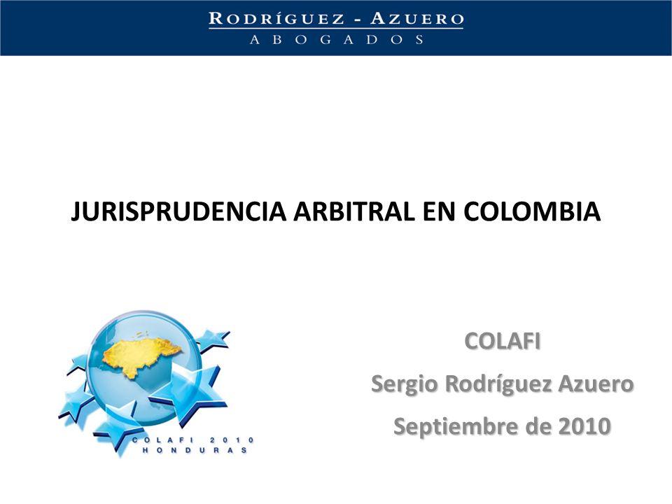 JURISPRUDENCIA ARBITRAL EN COLOMBIA COLAFI Sergio Rodríguez Azuero Septiembre de 2010