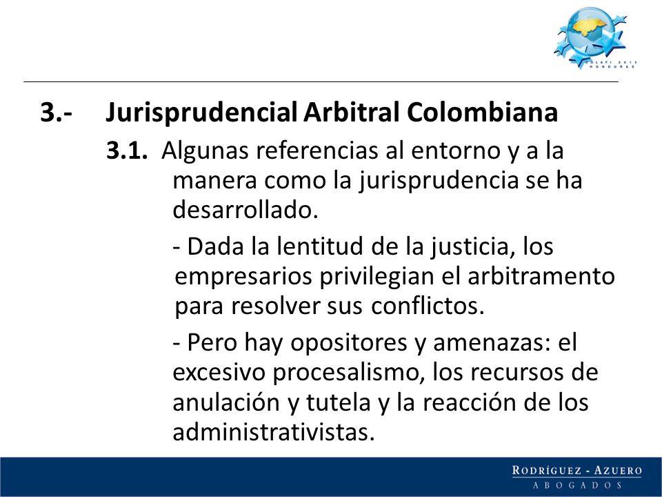 3.- Jurisprudencial Arbitral Colombiana 3.1. Algunas referencias al entorno y a la manera como la jurisprudencia se ha desarrollado. - Dada la lentitu