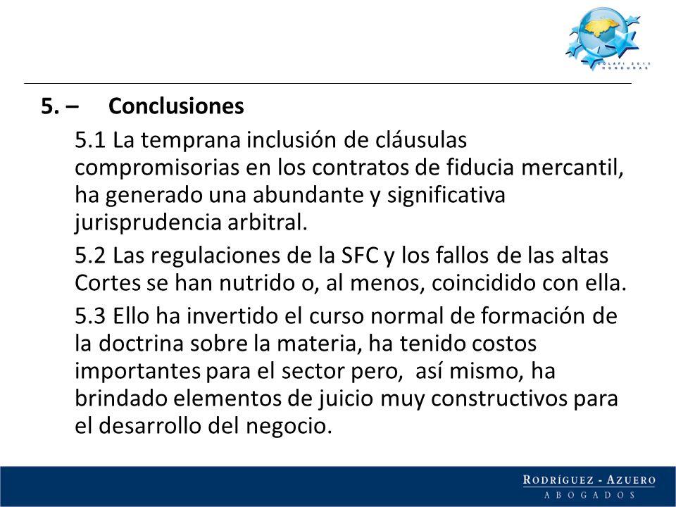 5. – Conclusiones 5.1 La temprana inclusión de cláusulas compromisorias en los contratos de fiducia mercantil, ha generado una abundante y significati