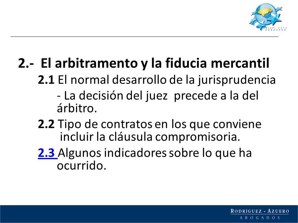 2.- El arbitramento y la fiducia mercantil 2.1 El normal desarrollo de la jurisprudencia - La decisión del juez precede a la del árbitro. 2.2 Tipo de