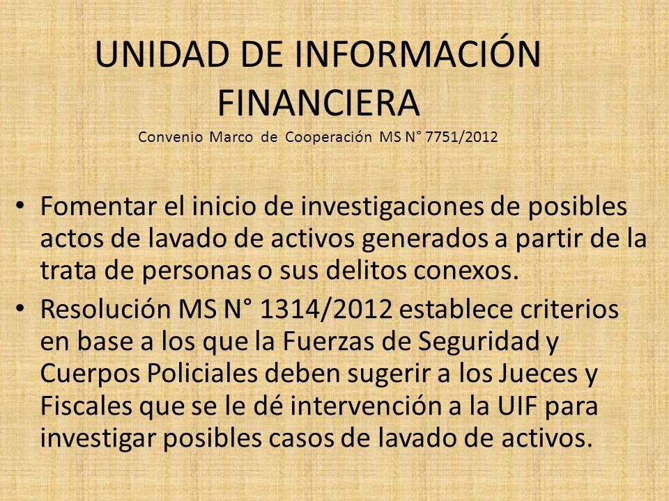 UNIDAD DE INFORMACIÓN FINANCIERA Convenio Marco de Cooperación MS N° 7751/2012 Fomentar el inicio de investigaciones de posibles actos de lavado de ac