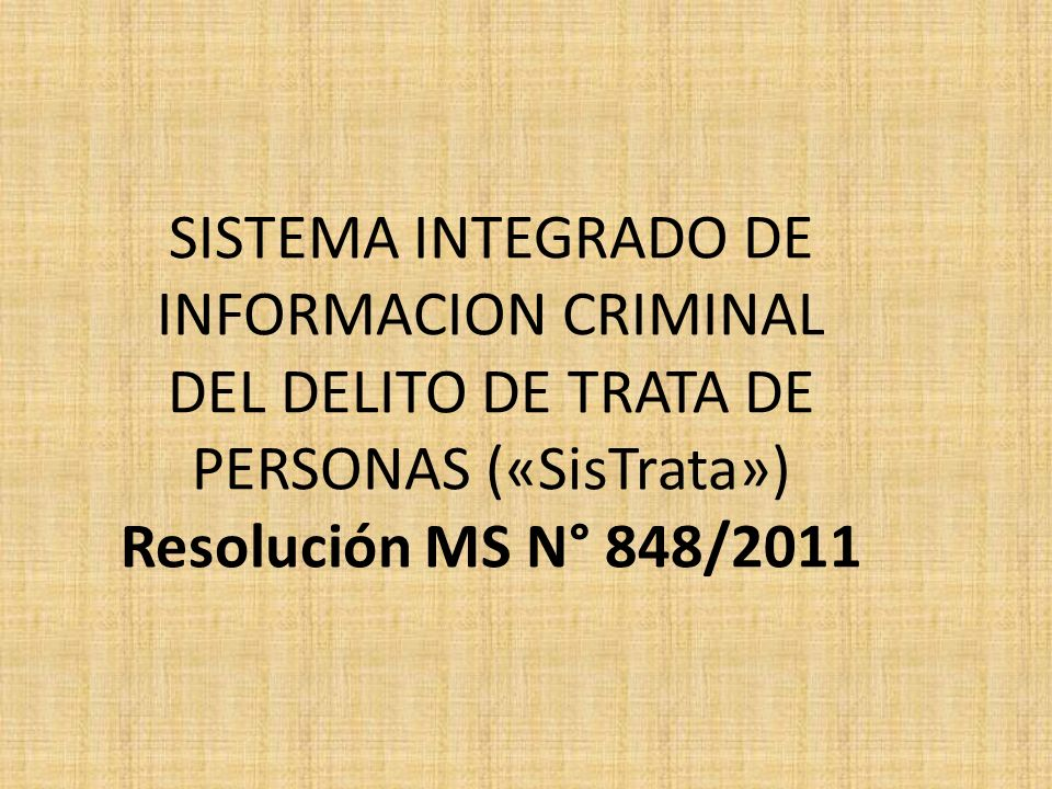 SISTEMA INTEGRADO DE INFORMACION CRIMINAL DEL DELITO DE TRATA DE PERSONAS («SisTrata») Resolución MS N° 848/2011