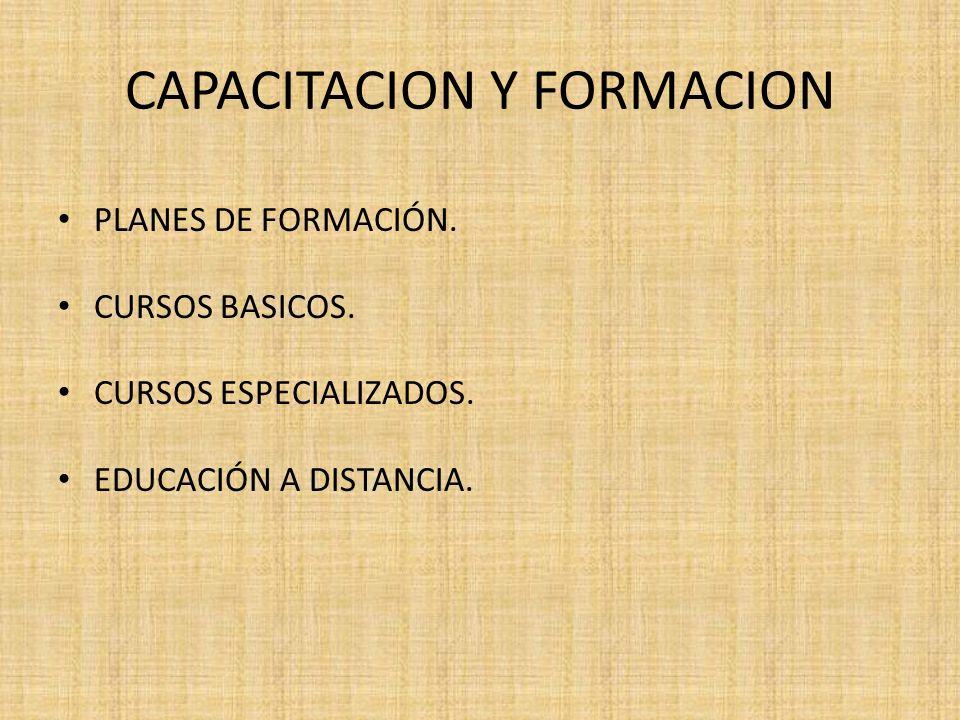 CAPACITACION Y FORMACION PLANES DE FORMACIÓN. CURSOS BASICOS. CURSOS ESPECIALIZADOS. EDUCACIÓN A DISTANCIA.
